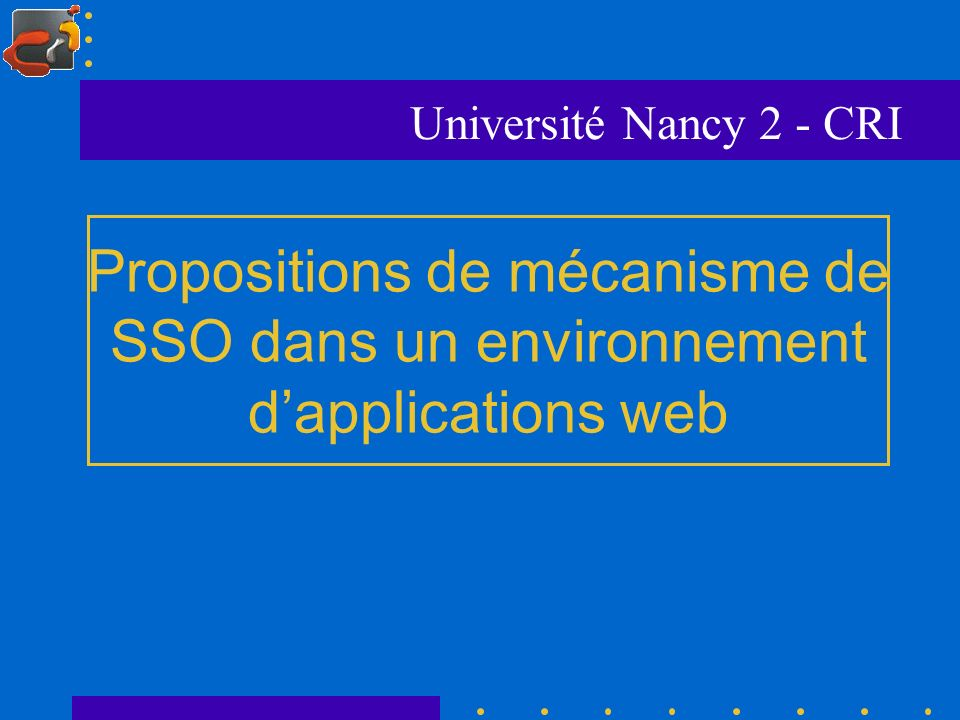 Université Nancy 2 - CRI Propositions de mécanisme de SSO dans un environnement d'applications web