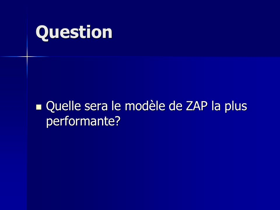 Question Quelle sera le modèle de ZAP la plus performante
