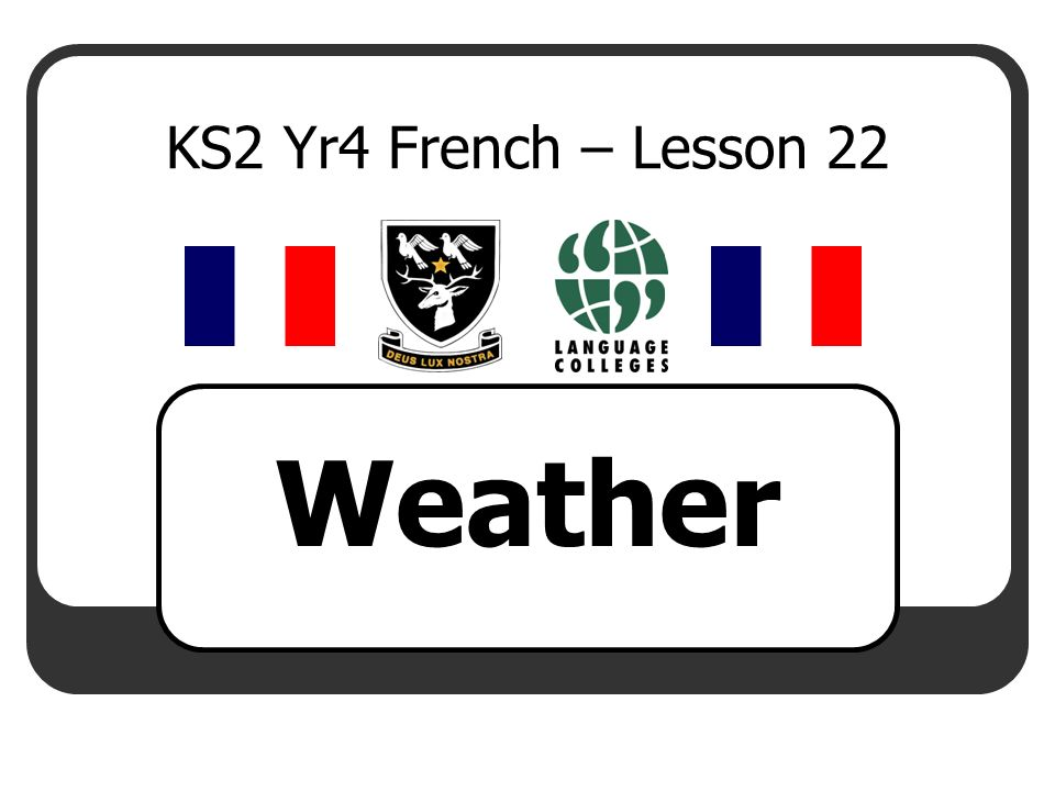 KS2 Yr4 French – Lesson 22 Weather