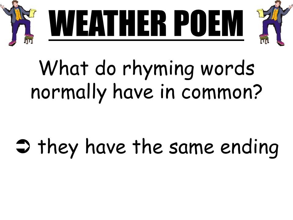 WEATHER POEM What do rhyming words normally have in common