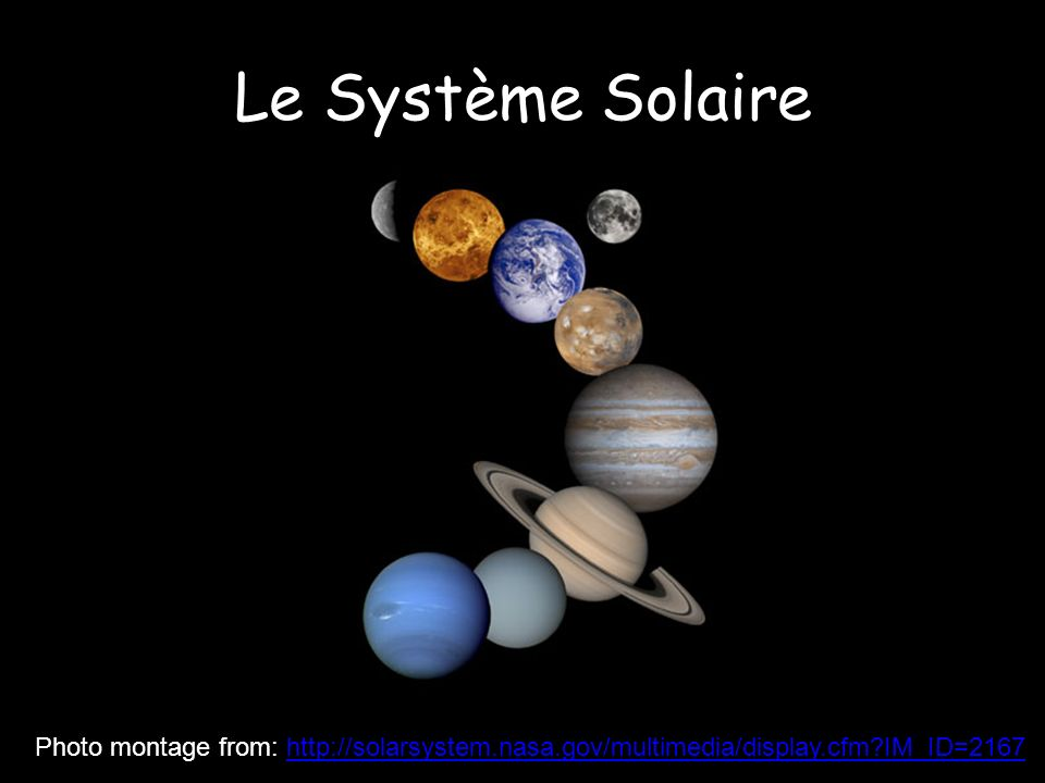 Le Système Solaire From http://solarsystem.nasa.gov/multimedia/display.cfm IM_ID=2167.