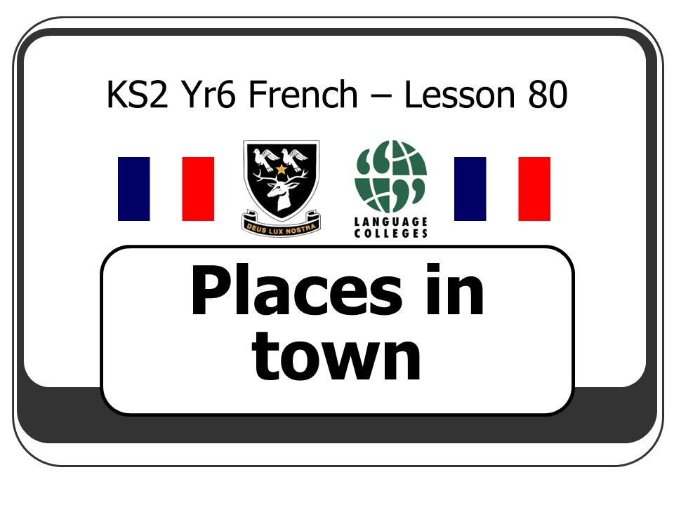 KS2 Yr6 French – Lesson 80 Places in town