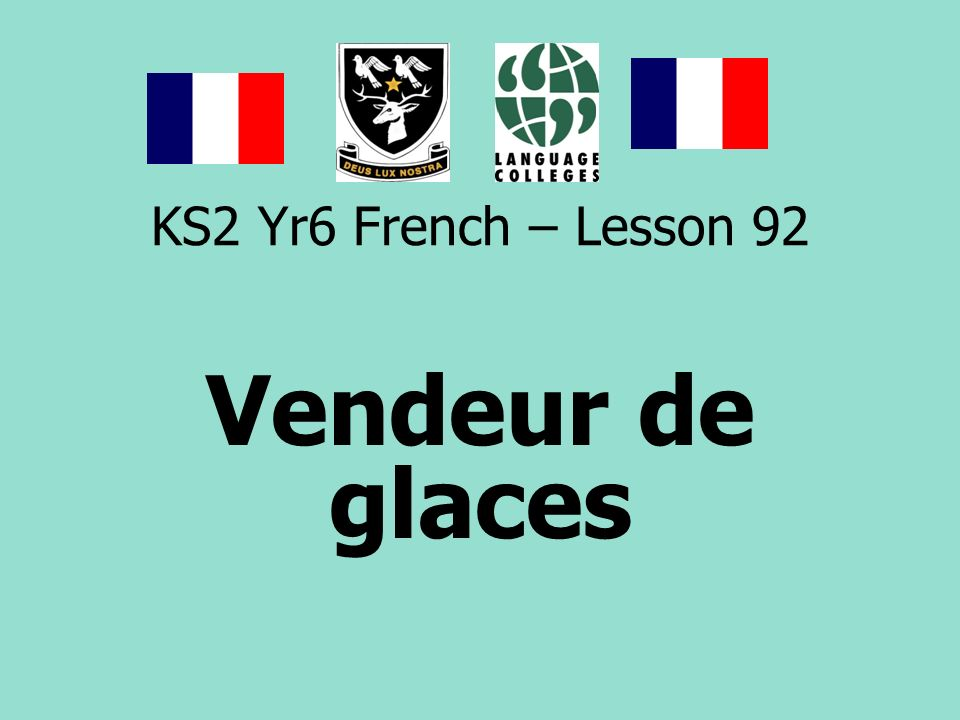 KS2 Yr6 French – Lesson 92 Vendeur de glaces