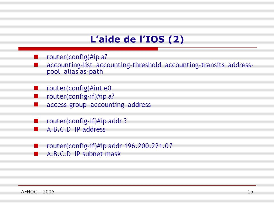 L'aide de l'IOS (2) router(config)#ip a