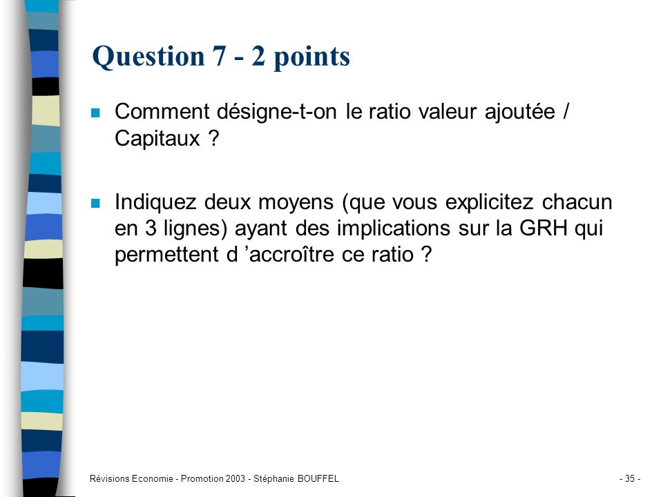 Question 7 - 2 points Comment désigne-t-on le ratio valeur ajoutée / Capitaux