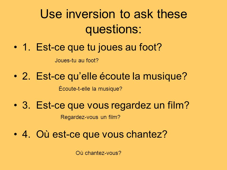 Use inversion to ask these questions: