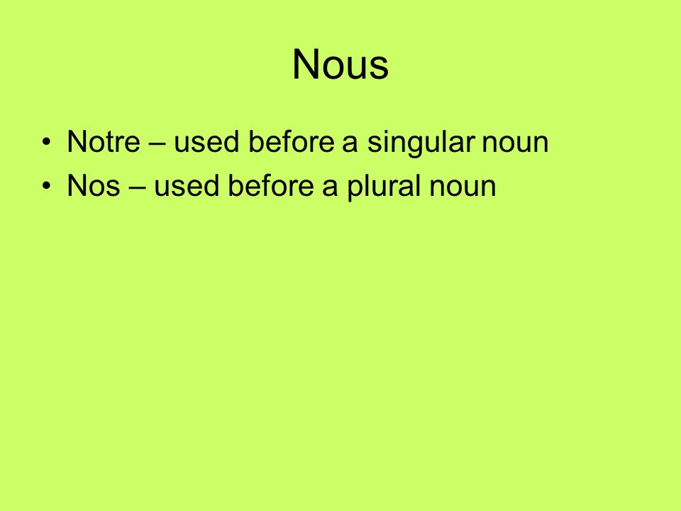 Nous Notre – used before a singular noun