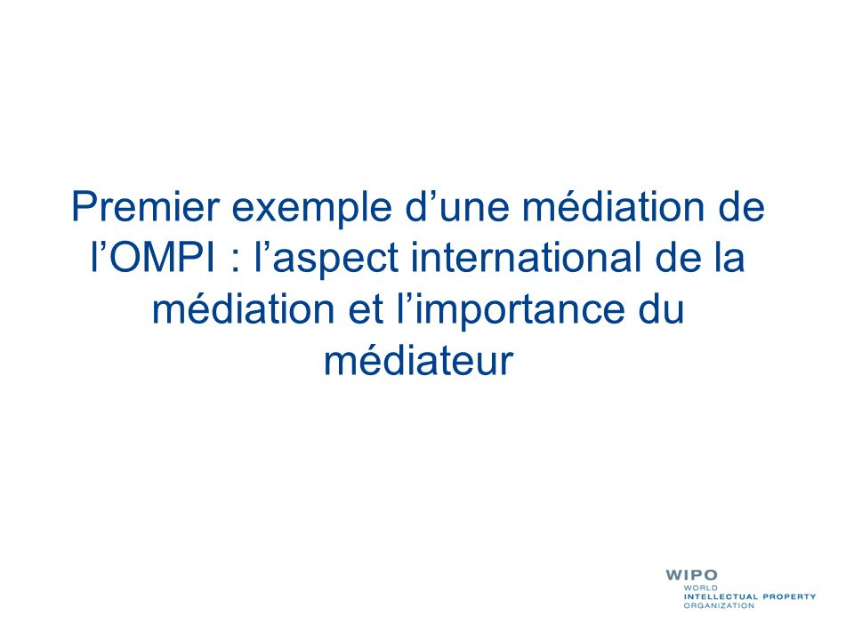 Premier exemple d'une médiation de l'OMPI : l'aspect international de la médiation et l'importance du médiateur