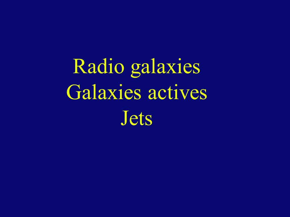 Radio galaxies Galaxies actives Jets