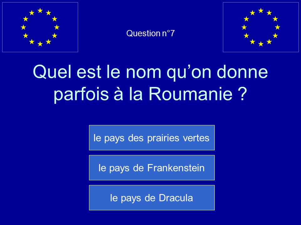 Question n°7 Quel est le nom qu'on donne parfois à la Roumanie