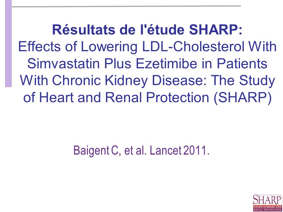 Résultats de l étude SHARP: Effects of Lowering LDL-Cholesterol With Simvastatin Plus Ezetimibe in Patients With Chronic Kidney Disease: The Study of Heart and Renal Protection (SHARP)