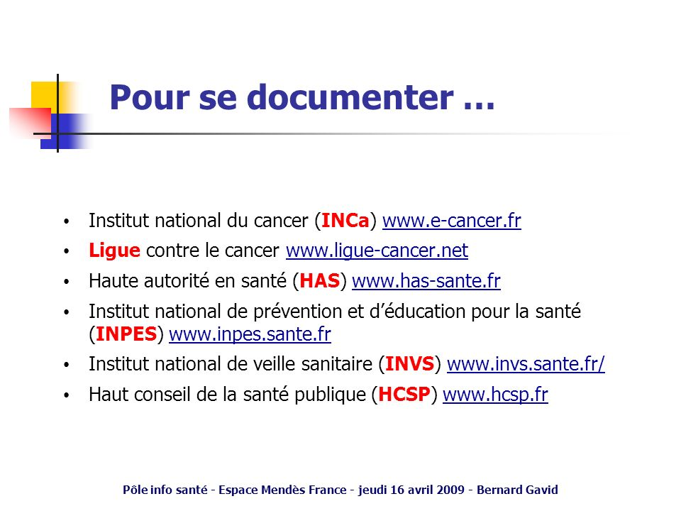 Pour se documenter … Institut national du cancer (INCa) www.e-cancer.fr. Ligue contre le cancer www.ligue-cancer.net.