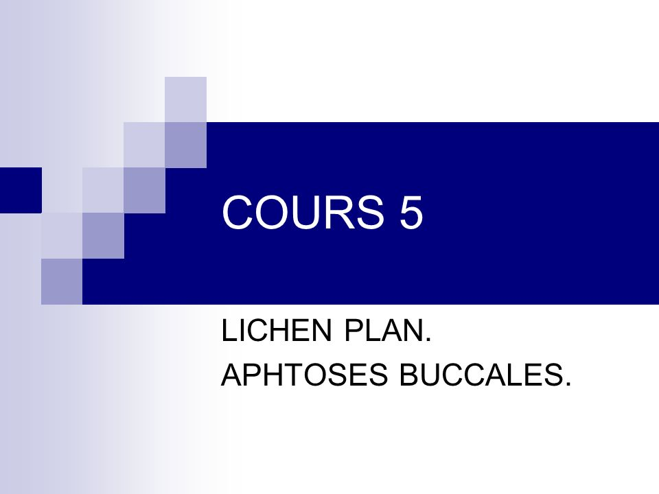 LICHEN PLAN. APHTOSES BUCCALES.