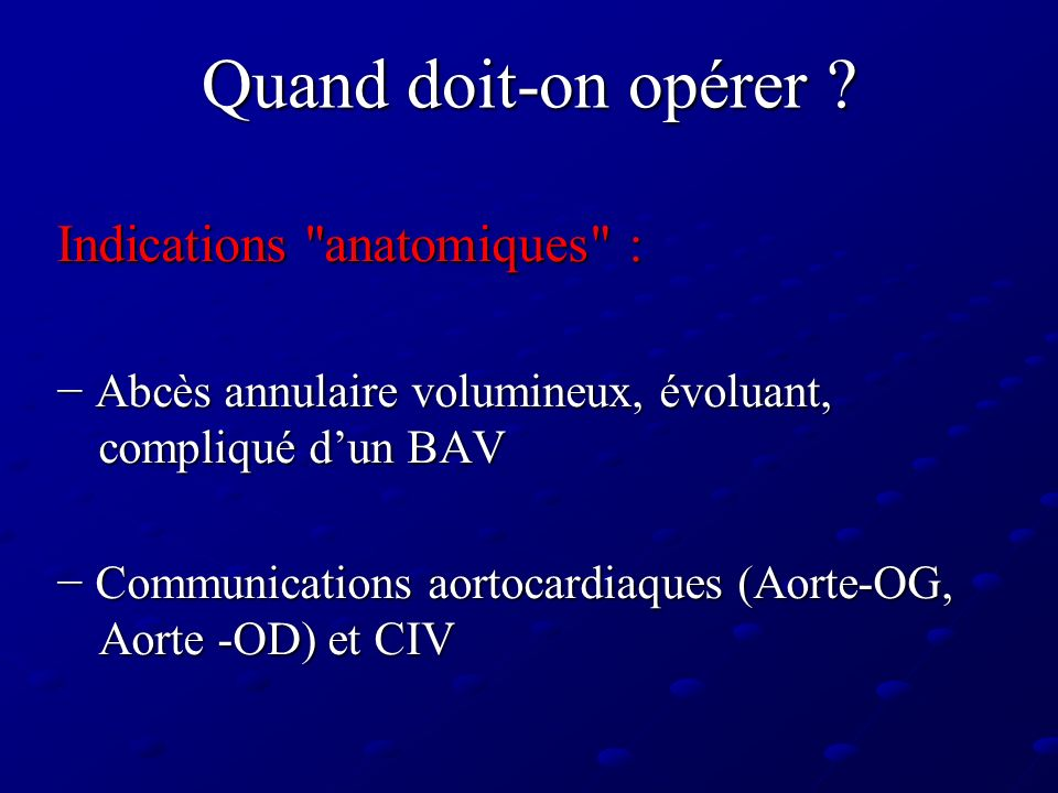 Quand doit-on opérer Indications anatomiques :