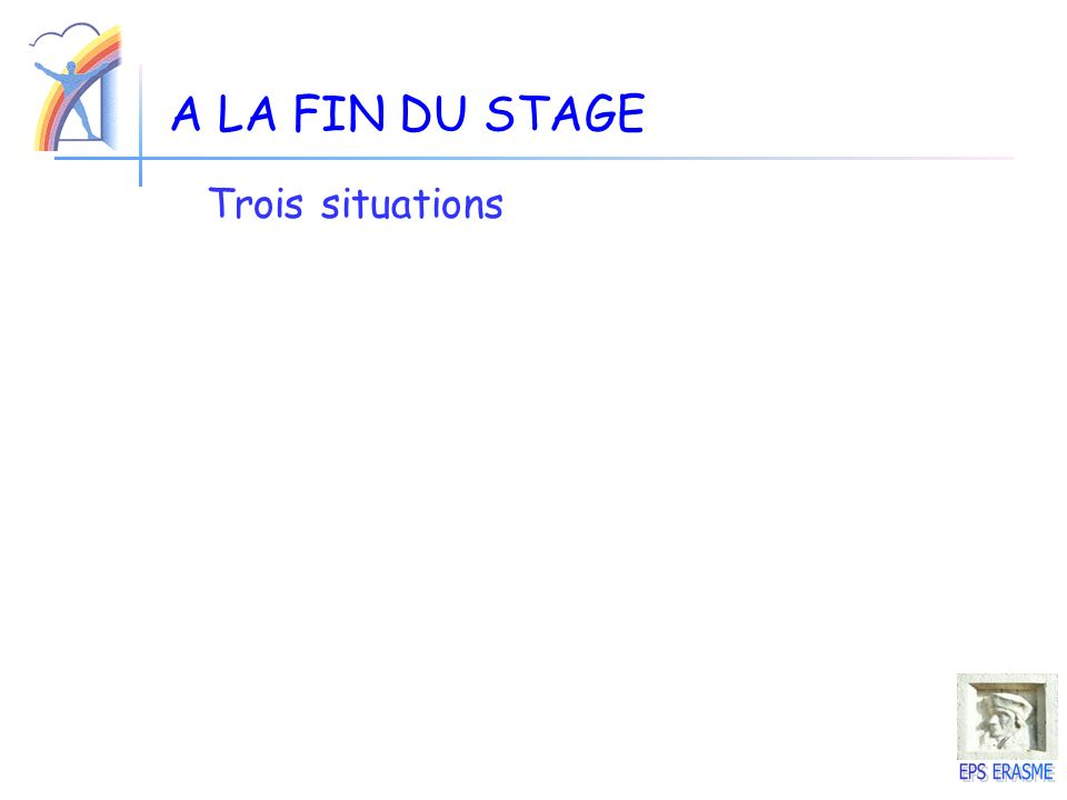 A LA FIN DU STAGE Trois situations