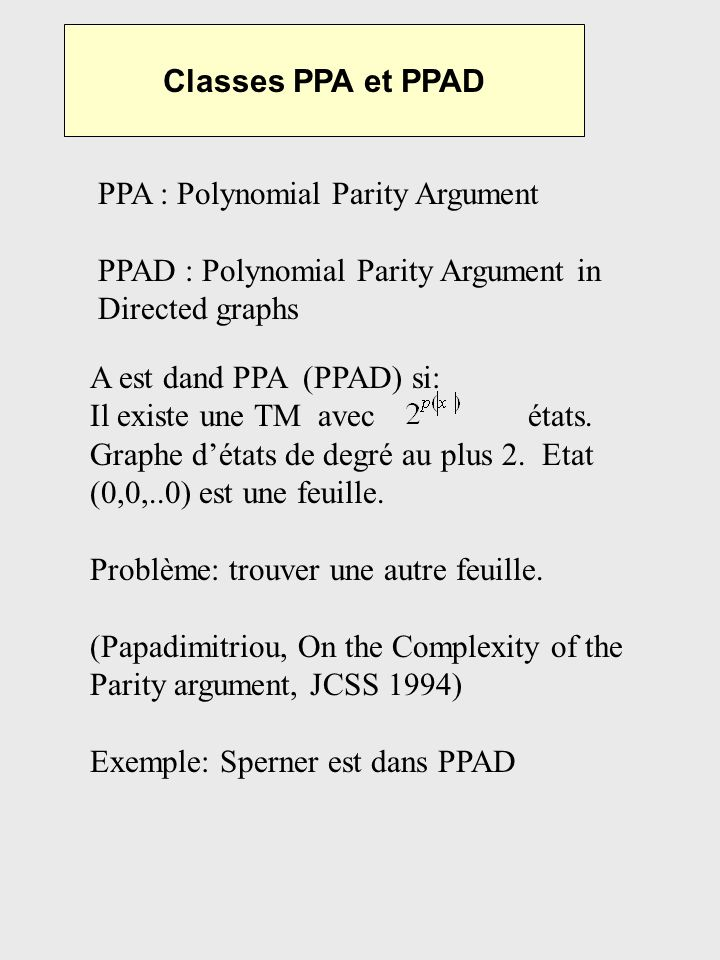Classes PPA et PPAD PPA : Polynomial Parity Argument. PPAD : Polynomial Parity Argument in Directed graphs.