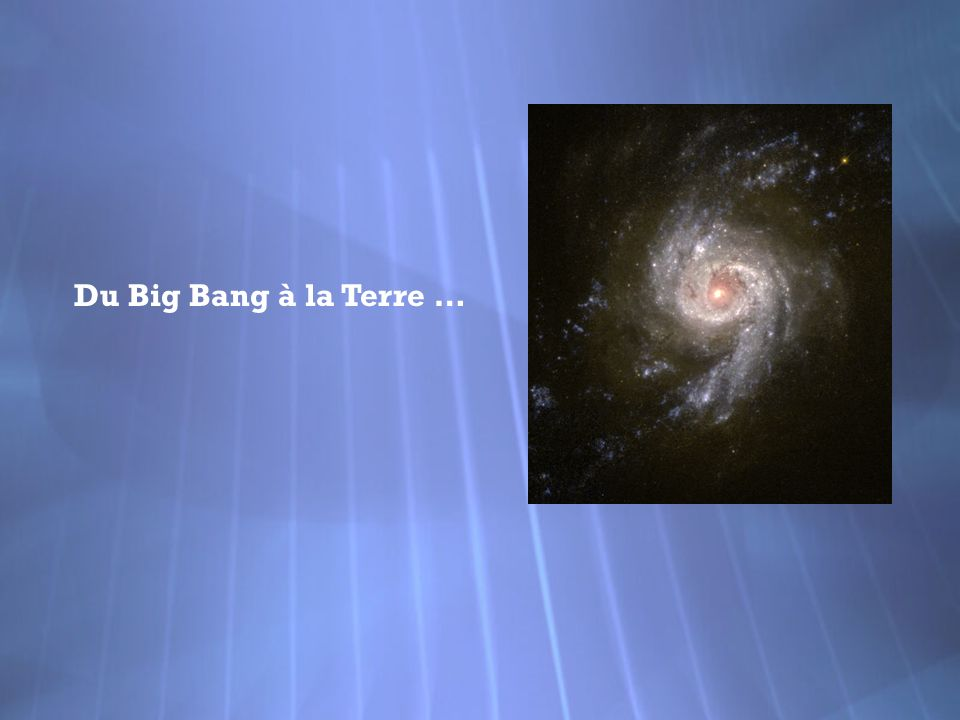 Du Big Bang à la Terre …