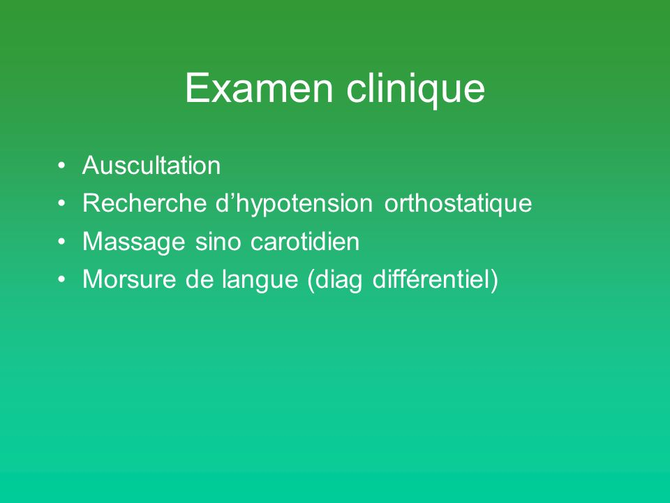 Examen clinique Auscultation Recherche d'hypotension orthostatique