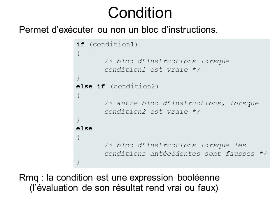 Condition Permet d'exécuter ou non un bloc d'instructions.