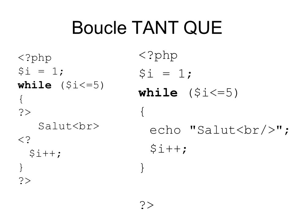 Boucle TANT QUE < php $i = 1; while ($i<=5) {