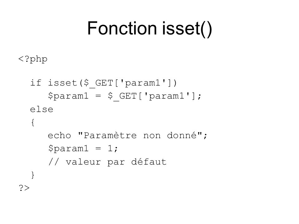 Fonction isset() < php if isset($_GET[ param1 ])
