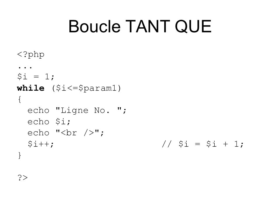 Boucle TANT QUE < php ... $i = 1; while ($i<=$param1) {