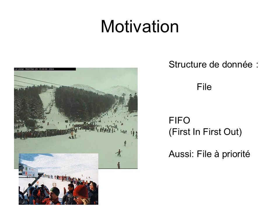 Motivation Structure de donnée : File FIFO (First In First Out)
