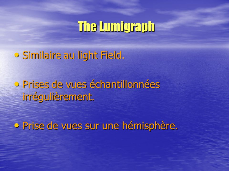 The Lumigraph Similaire au light Field.