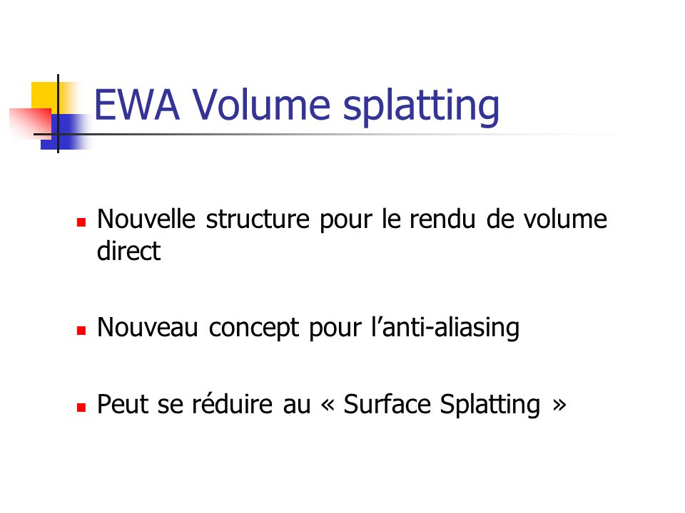 EWA Volume splatting Nouvelle structure pour le rendu de volume direct