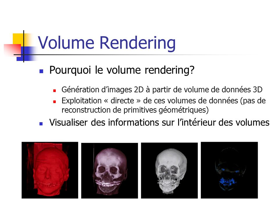 Volume Rendering Pourquoi le volume rendering