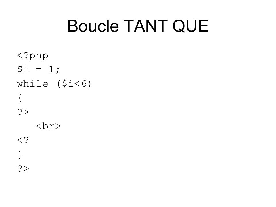 Boucle TANT QUE < php $i = 1; while ($i<6) { > <br>