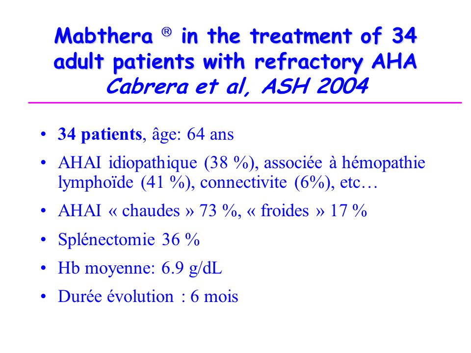 Mabthera  in the treatment of 34 adult patients with refractory AHA Cabrera et al, ASH 2004