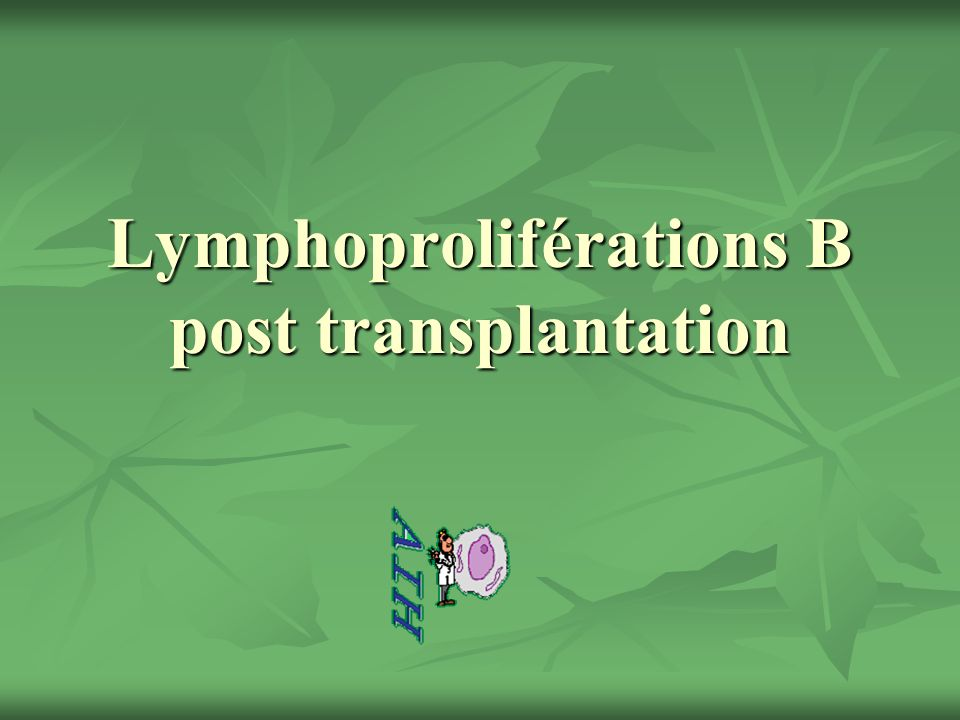 Lymphoproliférations B post transplantation