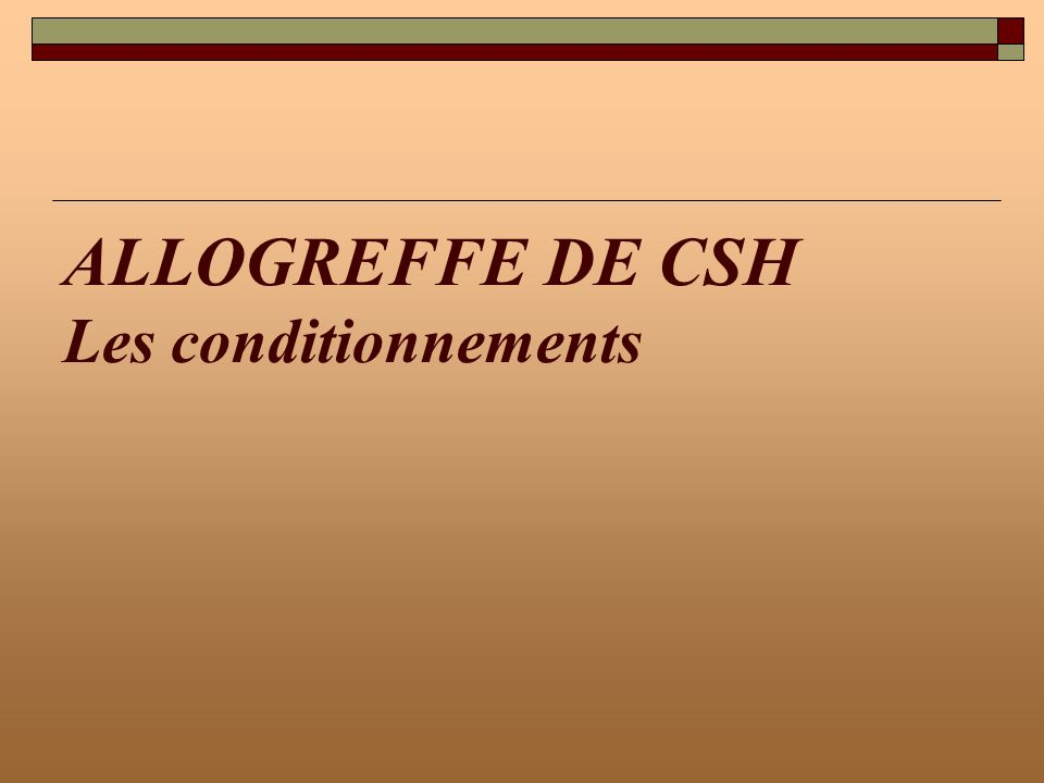 ALLOGREFFE DE CSH Les conditionnements