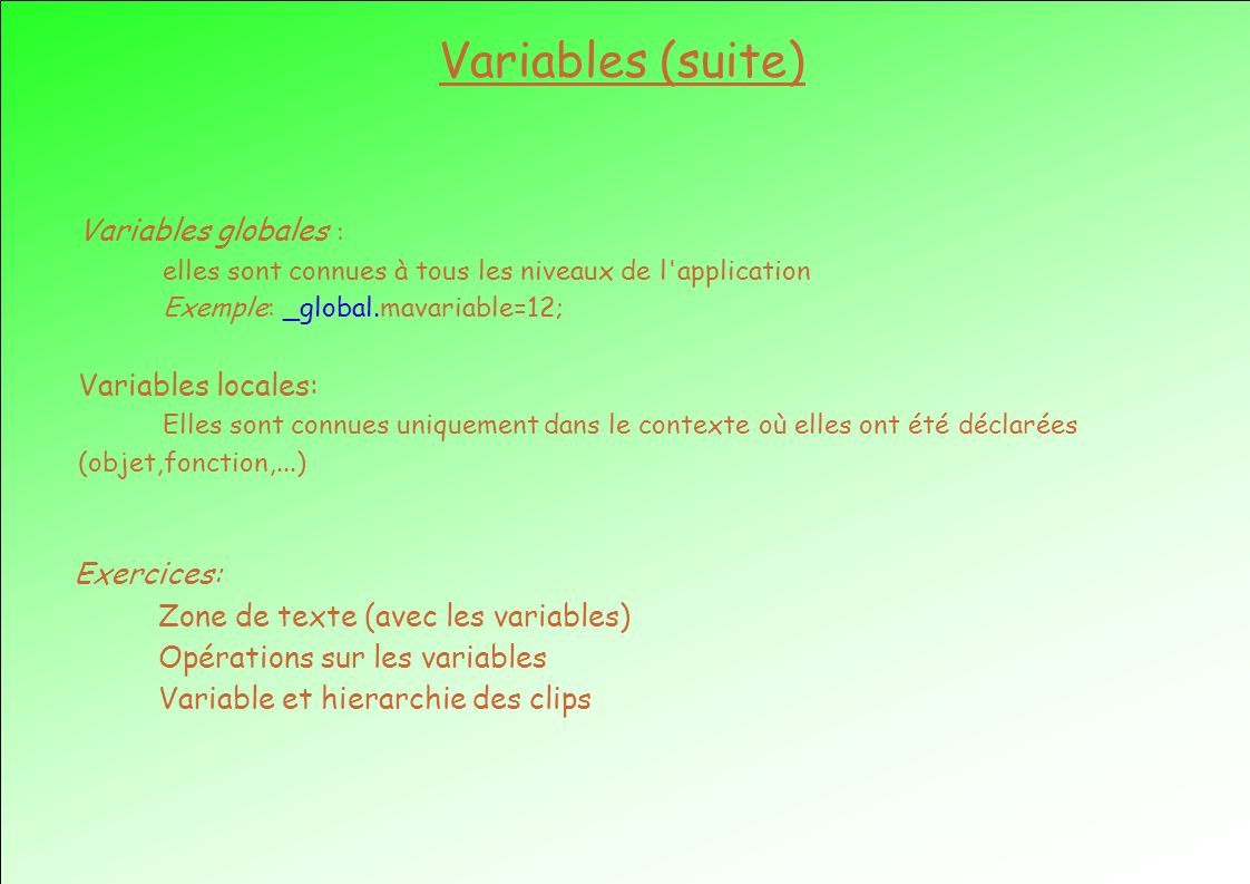 Variables (suite) Variables globales : Variables locales: Exercices: