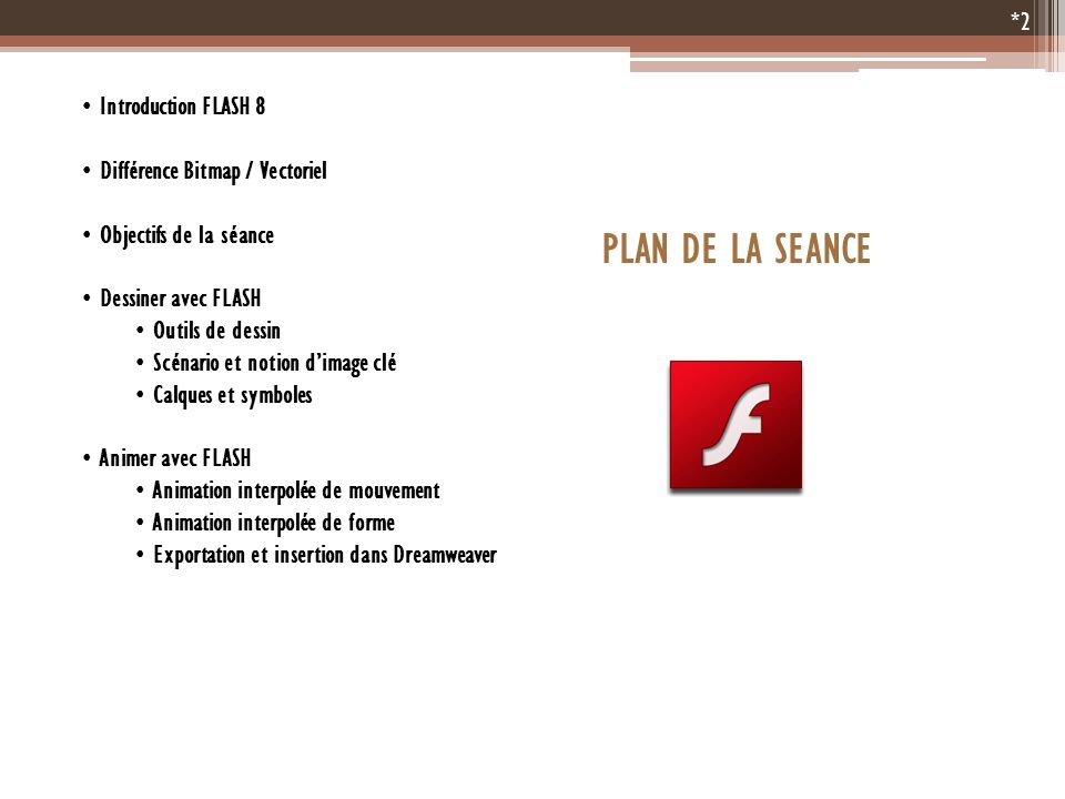 PLAN DE LA SEANCE Introduction FLASH 8 Différence Bitmap / Vectoriel