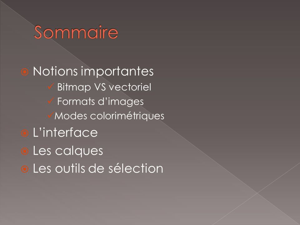 Sommaire Notions importantes L'interface Les calques