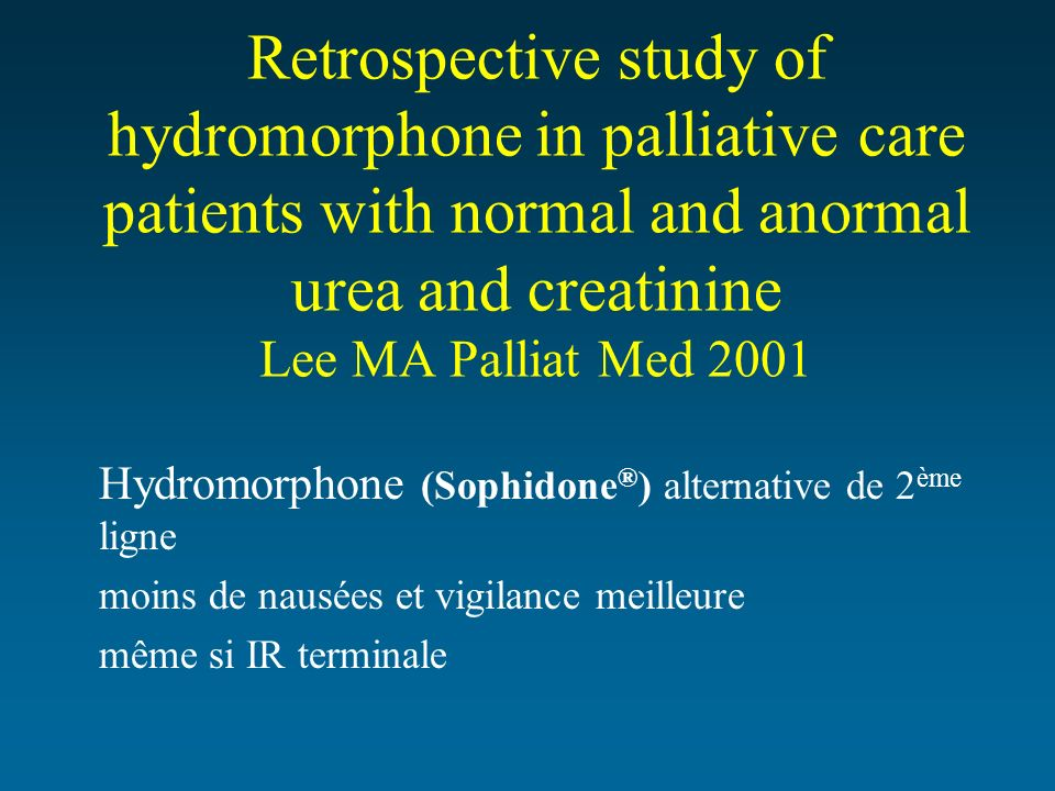 Retrospective study of hydromorphone in palliative care patients with normal and anormal urea and creatinine Lee MA Palliat Med 2001