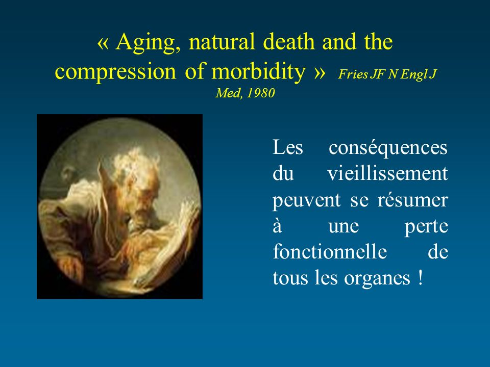 « Aging, natural death and the compression of morbidity » Fries JF N Engl J Med, 1980