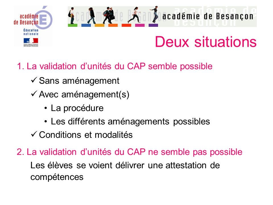 Deux situations 1. La validation d'unités du CAP semble possible