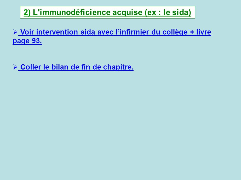 2) L immunodéficience acquise (ex : le sida)