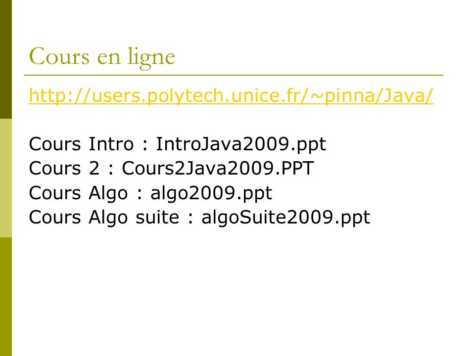 Cours en ligne http://users.polytech.unice.fr/~pinna/Java/