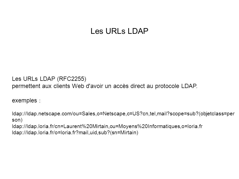 Les URLs LDAP Les URLs LDAP (RFC2255)