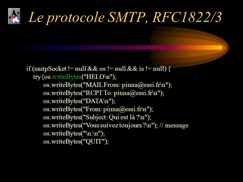 Le protocole SMTP, RFC1822/3 if (smtpSocket != null && os != null && is != null) { try{os.writeBytes( HELO\n );