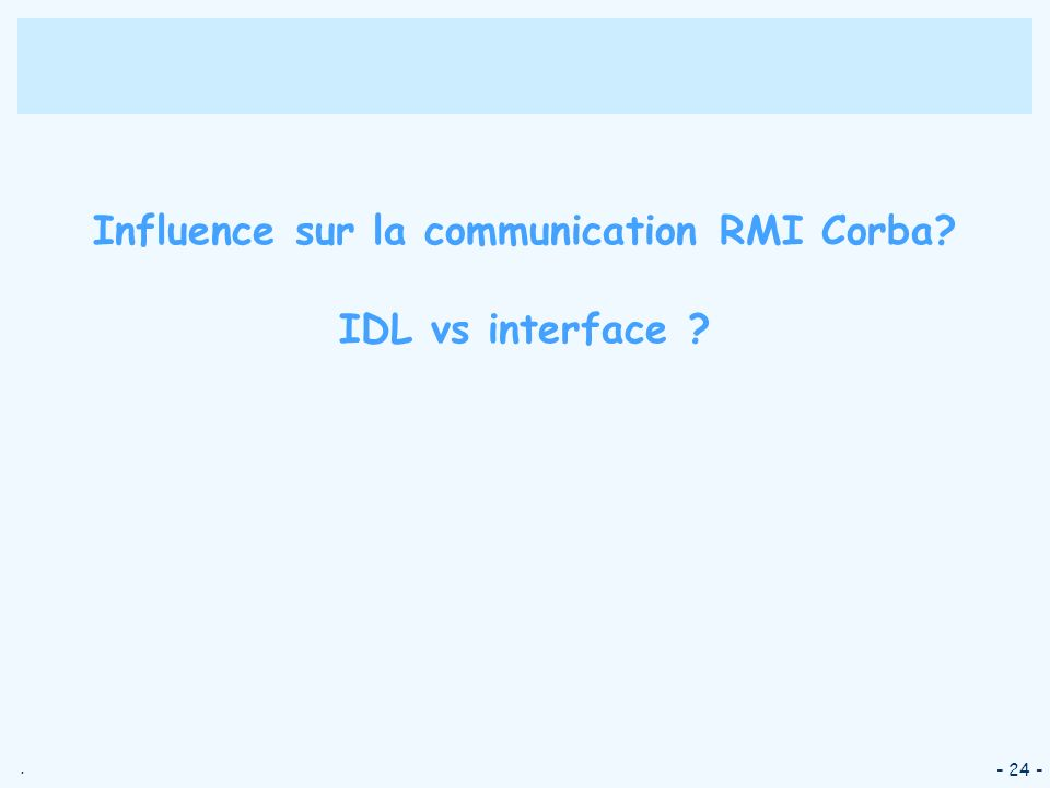 Influence sur la communication RMI Corba IDL vs interface