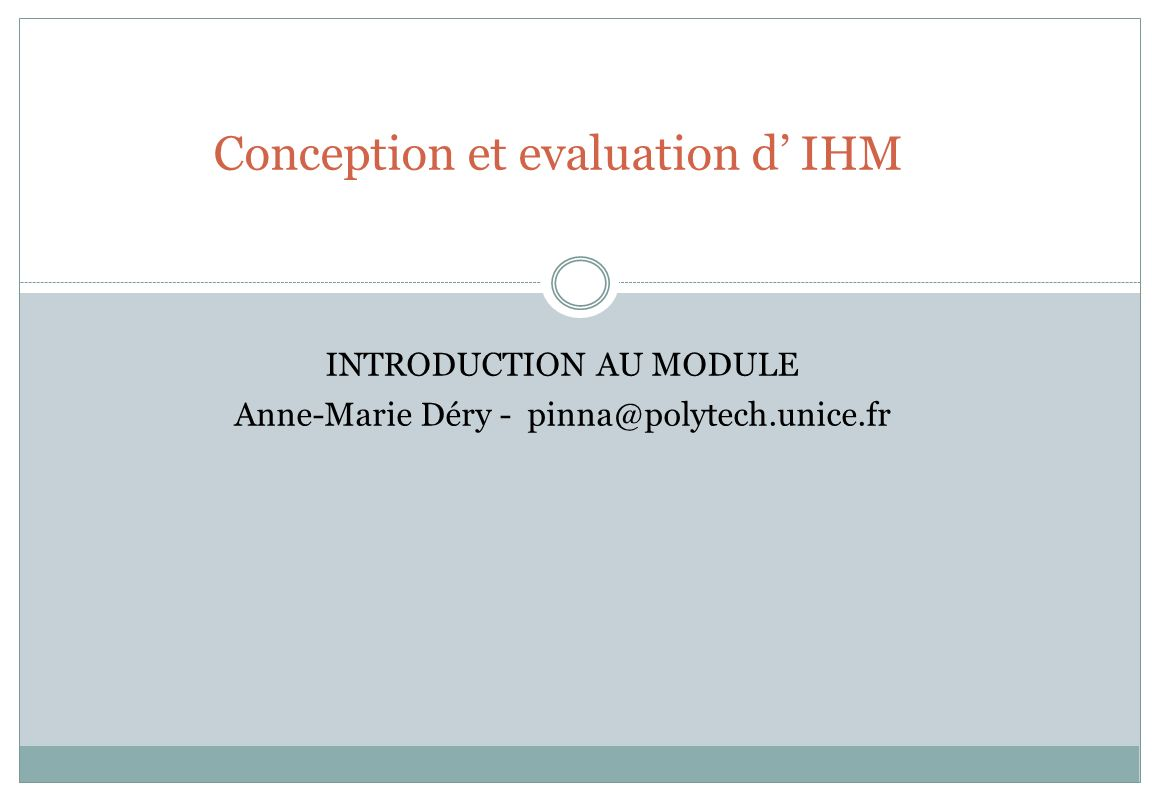Conception et evaluation d' IHM INTRODUCTION AU MODULE Anne-Marie Déry - pinna@polytech.unice.fr