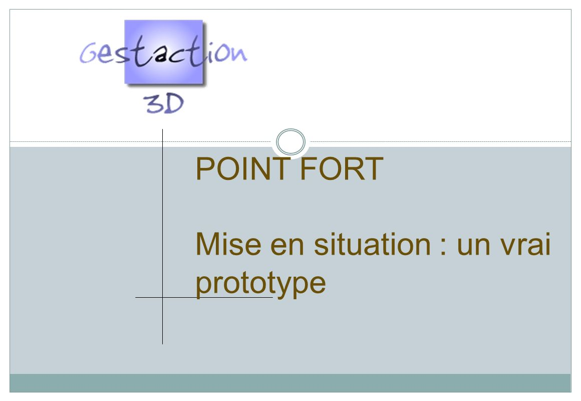 POINT FORT Mise en situation : un vrai prototype