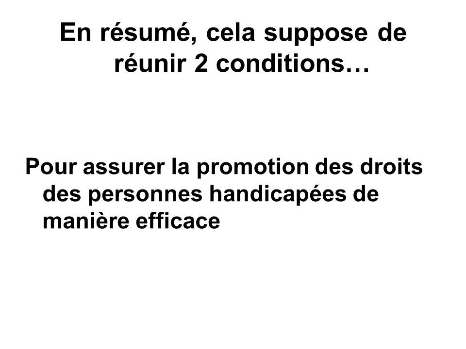 En résumé, cela suppose de réunir 2 conditions…