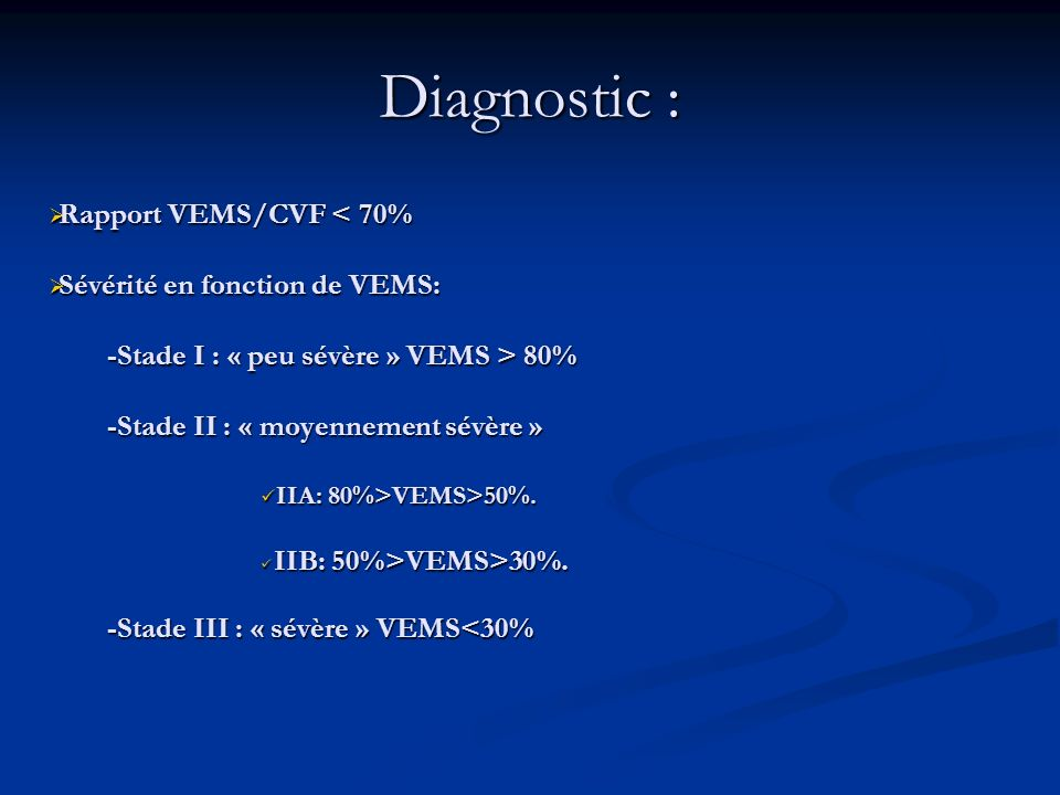 Diagnostic : Rapport VEMS/CVF < 70% Sévérité en fonction de VEMS: