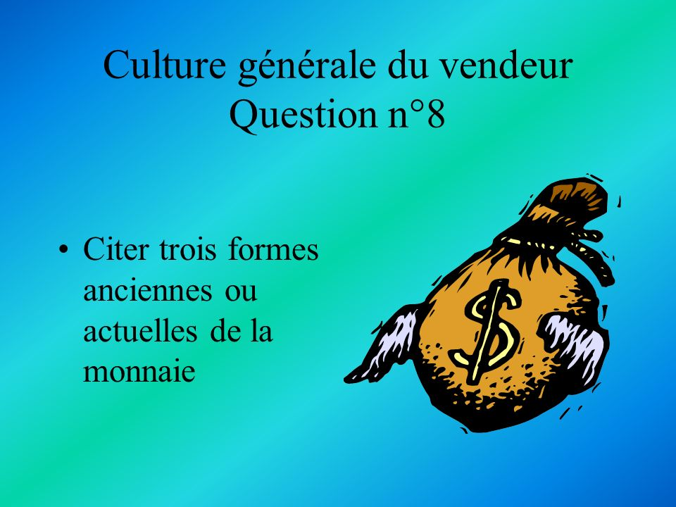 Culture générale du vendeur Question n°8